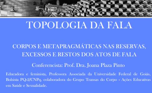 Prof. Joana Pinto (UFG): Corpos e metapragmáticas nas reservas, excessos e restos dos atos de fala