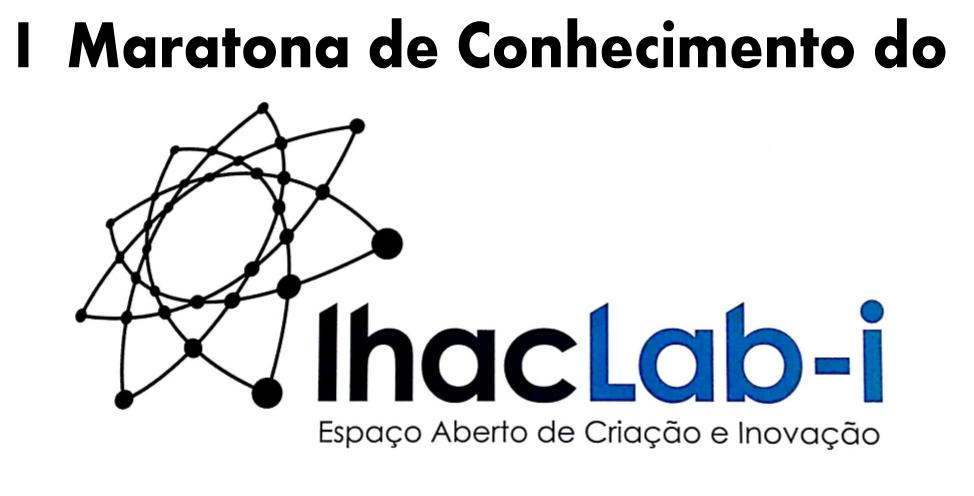 I Maratona do Conhecimento do IhacLab-i