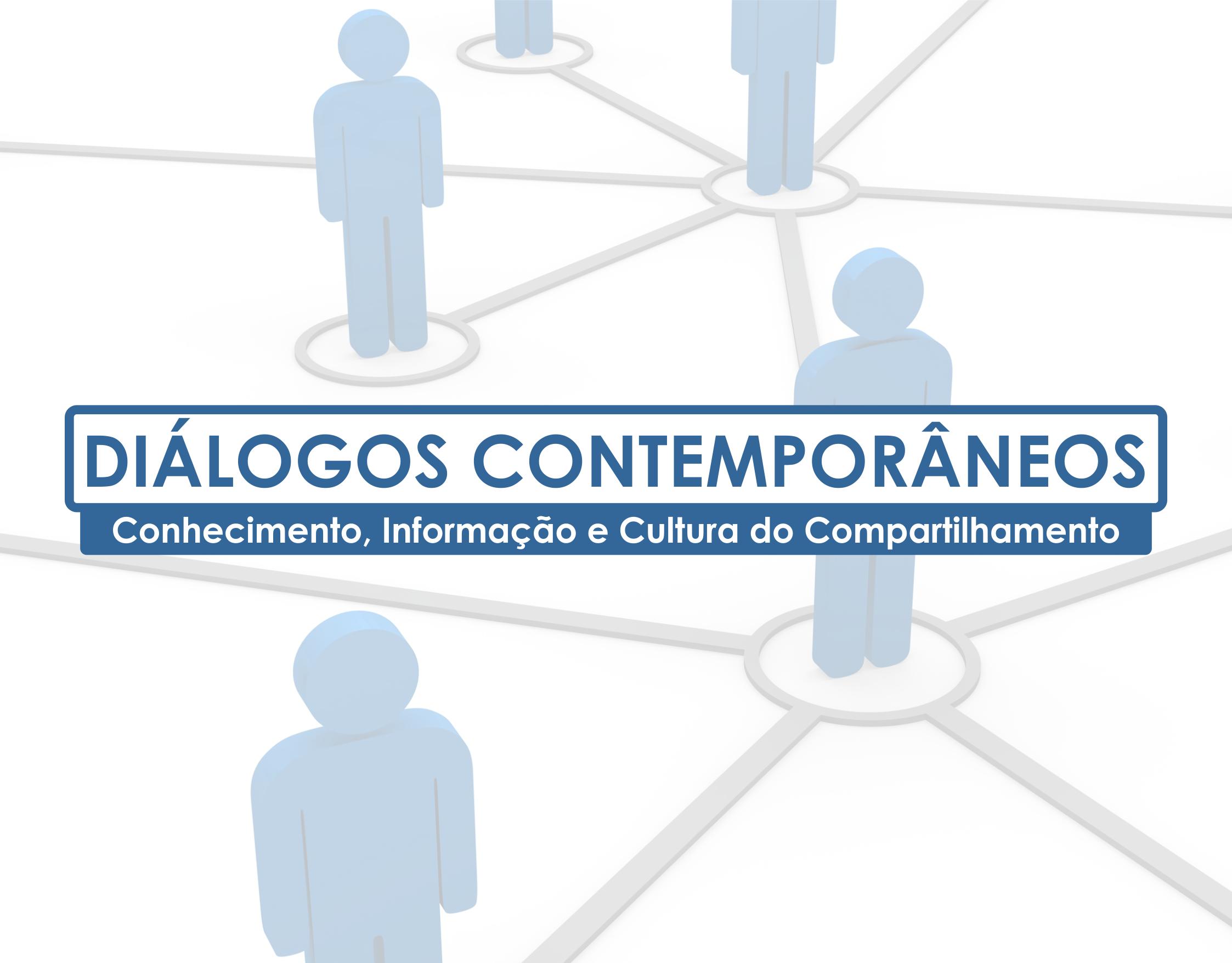 Diálogos Contemporâneos – Conhecimento, Informação e Cultura do Compartilhamento