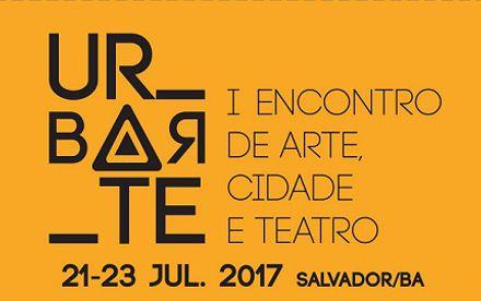 I Encontro de Arte, Cidade e Teatro – URBARTE acontece nos dias 21 a 23 de julho em Salvador