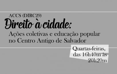 """SAJU/UFBA convida estudantes dos BI a participarem da ACCS """"DIRC29 – Direito à cidade: ações coletivas e educação popular no Centro Antigo de Salvador"""""""