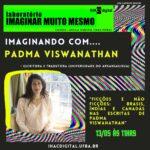"""Ciclo de conversas """"Imaginando com…"""" recebe Padma Viswanathan no IHAC Digital"""