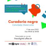 """Componente """"Ação e Mediação Cultural Através das Artes"""" discute """"Curadoria negra"""" no IHAC Digital"""