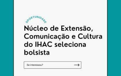 Núcleo de Extensão, Comunicação e Cultura do IHAC seleciona bolsista