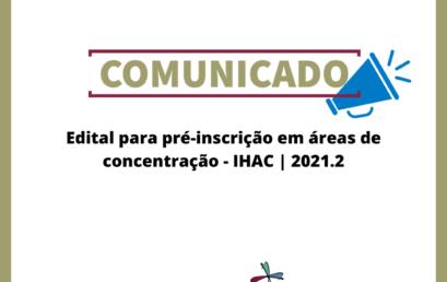 Publicado edital para pré-inscrição em áreas de concentração – 2021.2