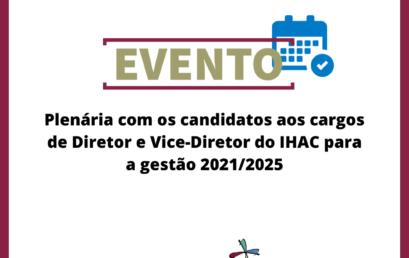 Plenária com os candidatos aos cargos de Diretor e Vice-Diretor do IHAC acontece no próximo dia 7