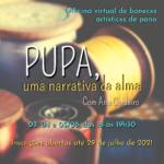 "Inscrições abertas para a oficina virtual de bonecxs artísticxs de pano ""PUPA, uma narrativa da alma"""