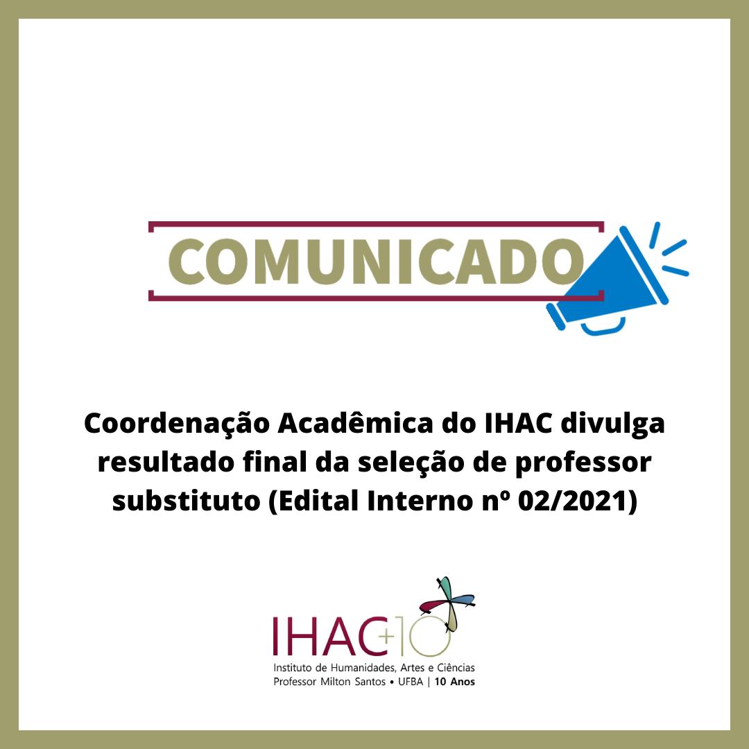 Coordenação Acadêmica do IHAC divulga resultado final da seleção de professor substituto (Edital Interno nº 02/2021)