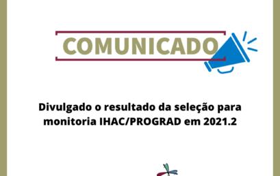 Divulgado o resultado da seleção para monitoria IHAC/PROGRAD em 2021.2
