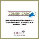 IHAC divulga Cronograma de Provas e Banca Examinadora para concurso de Professor Titular