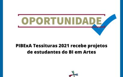 PIBExA Tessituras 2021 recebe projetos de estudantes do BI em Artes