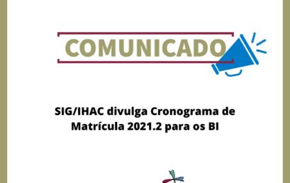 SIG/IHAC divulga Cronograma de Matrícula 2021.2 para os BI