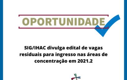 SIG/IHAC divulga edital de vagas residuais para ingresso nas áreas de concentração em 2021.2