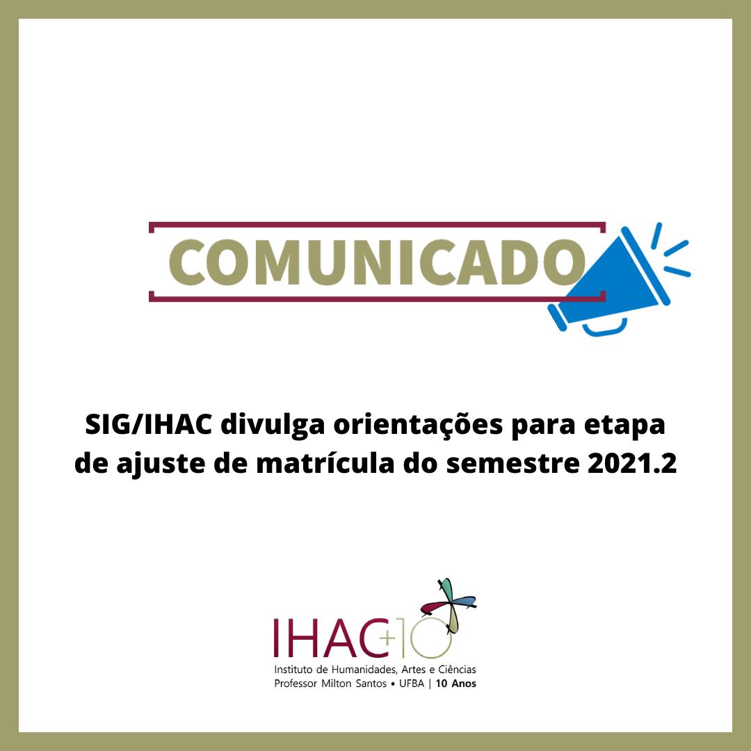 SIG/IHAC divulga orientações para etapa de ajuste de matrícula do semestre 2021.2