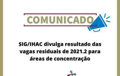 SIG/IHAC divulga resultado das vagas residuais de 2021.2 para áreas de concentração