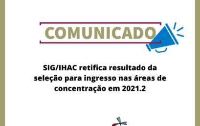 SIG/IHAC retifica resultado da seleção para ingresso nas áreas de concentração em 2021.2