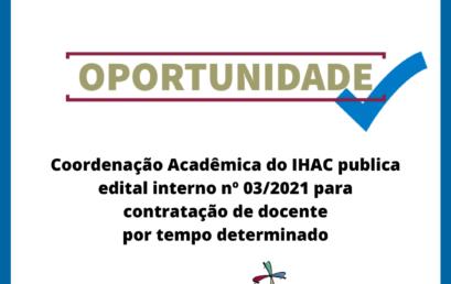 Coordenação Acadêmica do IHAC publica edital interno nº 03/2021 para contratação de docente por tempo determinado