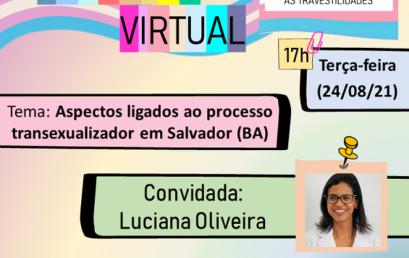 """""""Encontro Virtual"""" recebe a professora de Fisiologia Luciana Oliveira para falar sobre processo transexualizador em Salvador"""