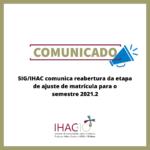 SIG/IHAC comunica reabertura da etapa de ajuste de matrícula para o semestre 2021.2