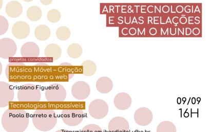 Conexões apresenta projetos em andamento no IHAC sobre o tema Arte&Tecnologia
