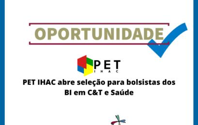 PET IHAC abre seleção para bolsistas dos BI em C&T e Saúde
