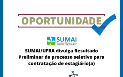 SUMAI/UFBA divulga Resultado Preliminar de processo seletivo para contratação de estagiário(a)