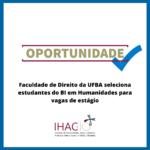 Faculdade de Direito da UFBA seleciona estudantes do BI em Humanidades para vagas de estágio