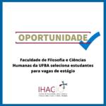 Faculdade de Filosofia e Ciências Humanas da UFBA seleciona estudantes para vagas de estágio