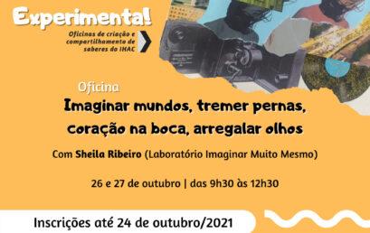 """Inscrições abertas para a oficina """"Imaginar mundos, tremer pernas, coração na boca, arregalar olhos"""", com Sheila Ribeiro"""